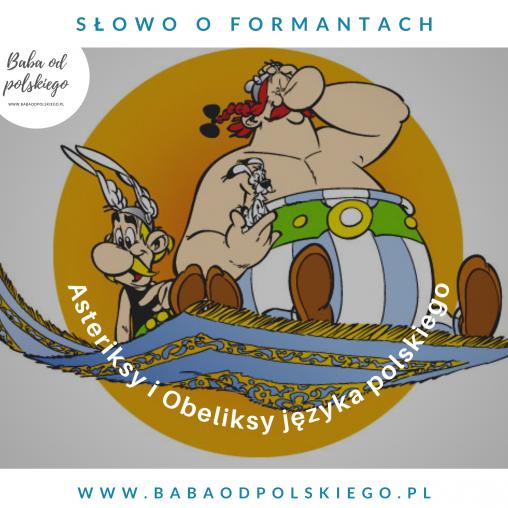 słowotwórstwo, baba od polskiego, formanty, asteriks, obeliks, sufiks, infiks, prefiks, przedrostek, wrostek, przyrostek
