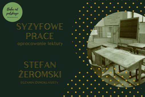 Syzyfowe prace - Stefan Żeromski - Opracowanie lektury - Baba od polskiego