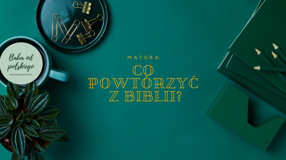 co powtórzyć z biblii - Baba od polskiego